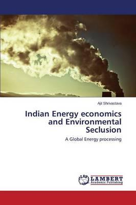 Indian Energy economics and Environmental Seclusion