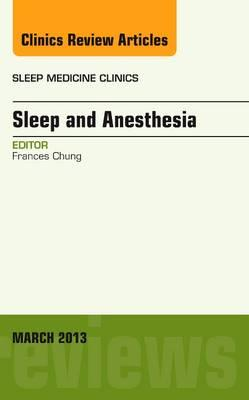 Sleep and Anesthesia, An Issue of Sleep Medicine Clinics, 1e