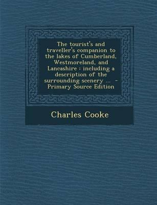 The Tourist's and Traveller's Companion to the Lakes of Cumberland, Westmoreland, and Lancashire