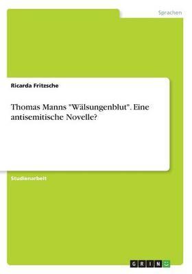 """Thomas Manns """"Wälsungenblut"""". Eine antisemitische Novelle?"""