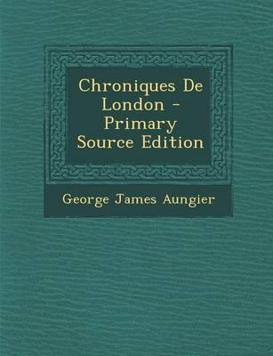 Chroniques de London - Primary Source Edition