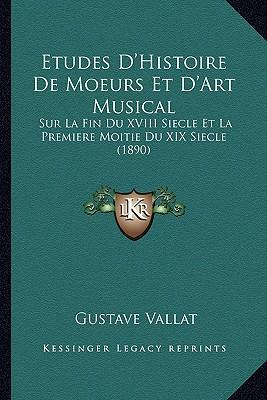 Etudes D'Histoire de Moeurs Et D'Art Musical