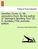 Handley Cross; Or, Mr Jorrocks's Hunt by the Author of Sponge's Sporting Tour [R S Surtees ] the Jorrocks Edition