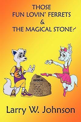 Those Fun Lovin' Ferrets & the Magical Stone