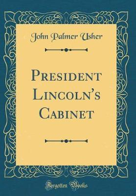 President Lincoln's Cabinet (Classic Reprint)
