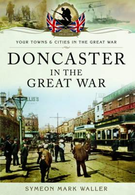 Doncaster in the Great War (Your Towns & Cities/Great War)
