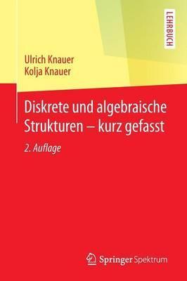Diskrete Und Algebraische Strukturen - Kurz Gefasst