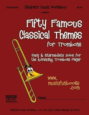 Fifty Famous Classical Themes for Trombone