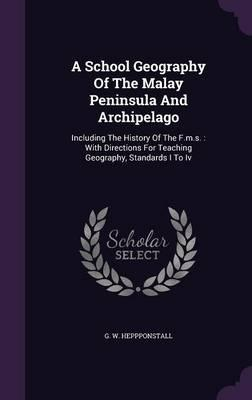 A School Geography of the Malay Peninsula and Archipelago