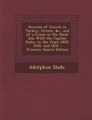 Records of Travels in Turkey, Greece, C, and of a Cruise in the Black Sea