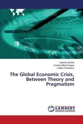 The Global Economic Crisis, Between Theory and Pragmatism
