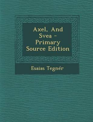 Axel, and Svea - Primary Source Edition