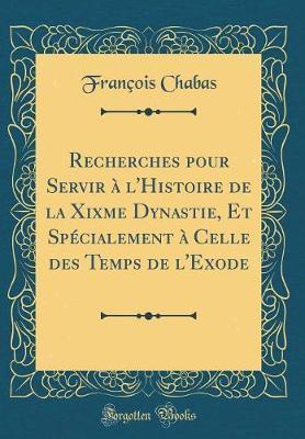 Recherches pour Servir à l'Histoire de la Xixme Dynastie, Et Spécialement à Celle des Temps de l'Exode (Classic Reprint)