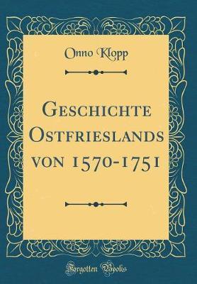 Geschichte Ostfrieslands Von 1570-1751 (Classic Reprint)