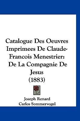 Catalogue Des Oeuvres Imprimees de Claude-Francois Menestrier