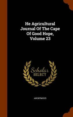 He Agricultural Journal of the Cape of Good Hope, Volume 23