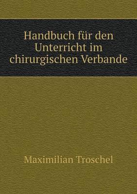 Handbuch Fur Den Unterricht Im Chirurgischen Verbande
