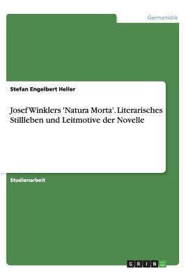 Josef Winklers 'Natura Morta'. Literarisches Stillleben und Leitmotive der Novelle