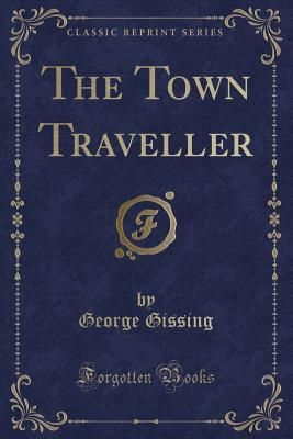 The Town Traveller (Classic Reprint)