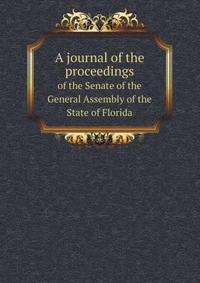 A Journal of the Proceedings of the Senate of the General Assembly of the State of Florida