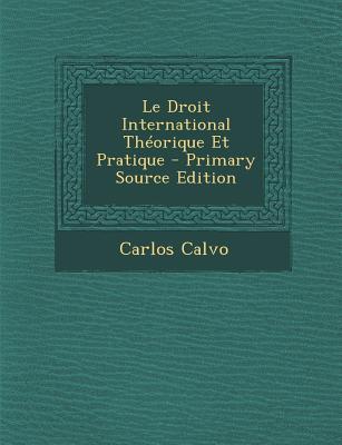Le Droit International Theorique Et Pratique - Primary Source Edition