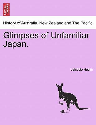 Glimpses of Unfamiliar Japan. Vol. I