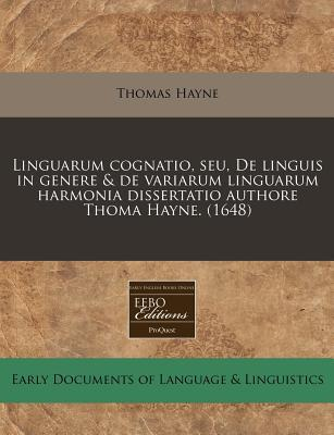 Linguarum Cognatio, Seu, de Linguis in Genere & de Variarum Linguarum Harmonia Dissertatio Authore Thoma Hayne. (1648)