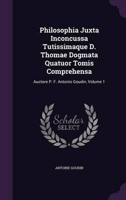 Philosophia Juxta Inconcussa Tutissimaque D. Thomae Dogmata Quatuor Tomis Comprehensa