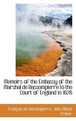 Memoirs of the Embassy of the Marshal de Bassompierre to the Court of England in 1626