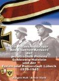 Die Ritterkreuzträger des Eisernen Kreuzes der preussischen Provinz Schleswig-Holstein und der Freien und Hansestadt Lübeck 1939-1945