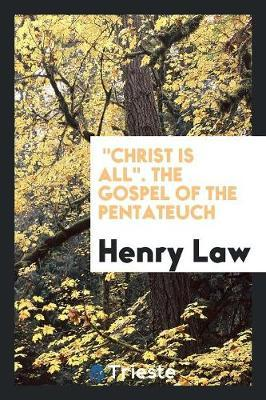 Christ Is All. The Gospel of the Pentateuch