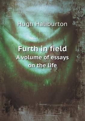 Furth in Field a Volume of Essays on the Life