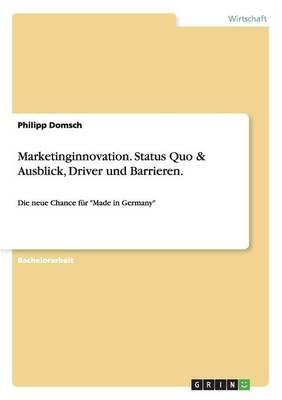 Marketinginnovation. Status Quo & Ausblick, Driver und Barrieren