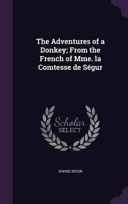 The Adventures of a Donkey; From the French of Mme. La Comtesse de Segur