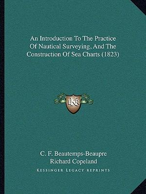 An Introduction to the Practice of Nautical Surveying, and the Construction of Sea Charts (1823)