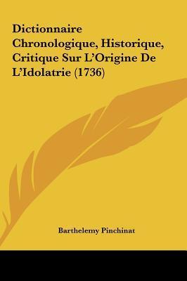 Dictionnaire Chronologique, Historique, Critique Sur L'Origine de L'Idolatrie (1736)