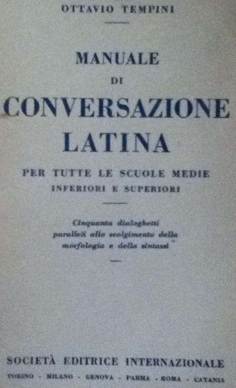 Manuale di conversazione latina per tutte le scuole medie inferiori e superiori