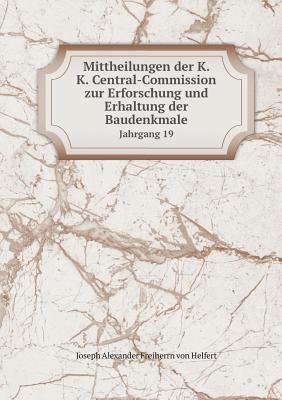 Mittheilungen Der K. K. Central-Commission Zur Erforschung Und Erhaltung Der Baudenkmale Jahrgang 19