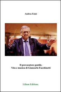 Il provocatore gentile. Vita e musica di Giancarlo Facchinetti