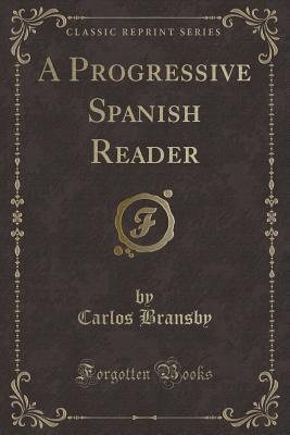 A Progressive Spanish Reader (Classic Reprint)