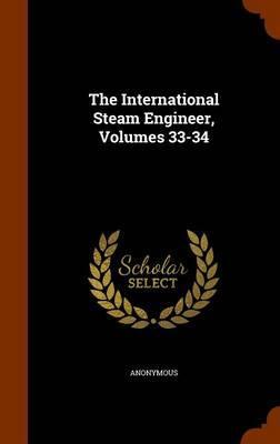 The International Steam Engineer, Volumes 33-34