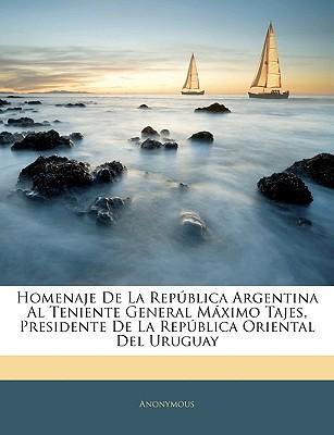 Homenaje de La Repblica Argentina Al Teniente General Mximo Tajes, Presidente de La Repblica Oriental del Uruguay