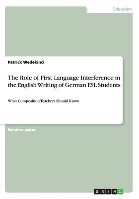 The Role of First Language Interference in the English Writing of German ESL Students