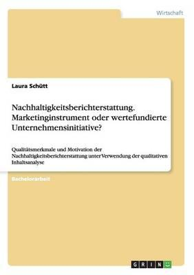Nachhaltigkeitsberichterstattung. Marketinginstrument oder wertefundierte Unternehmensinitiative?