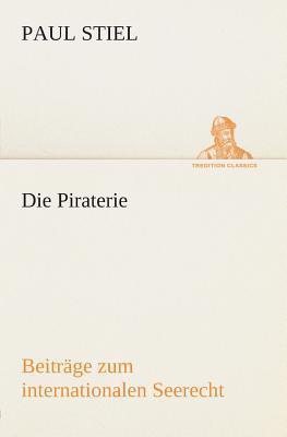 Die Piraterie Beiträge zum internationalen Seerecht