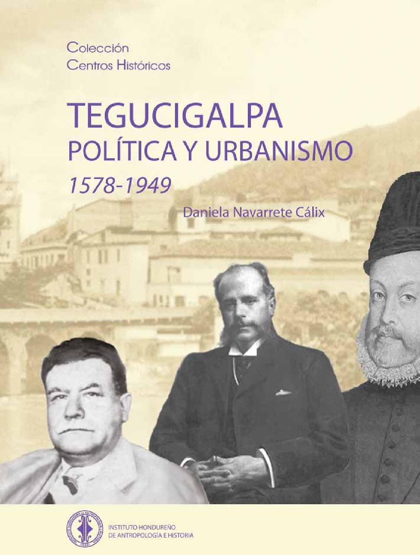 Tegucigalpa: Política y urbanismo, 1578-1949
