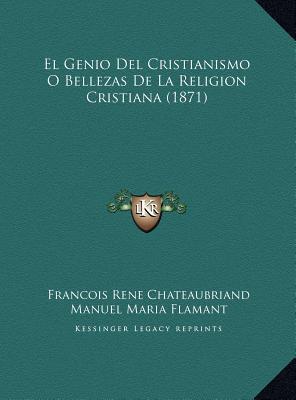 El Genio del Cristianismo O Bellezas de La Religion Cristiana (1871)
