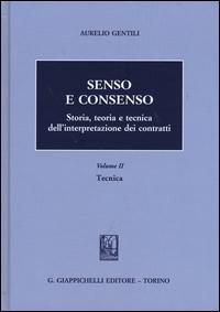 Senso e consenso. Storia, teoria e tecnica dell'interpretazione dei contratti