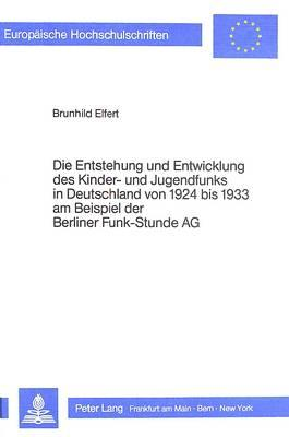 Die Entstehung und Entwicklung des Kinder- und Jugendfunks in Deutschland von 1924 bis 1933 am Beispiel der Berliner Funk-Stunde AG