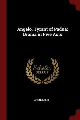 Angelo, Tyrant of Padua; Drama in Five Acts